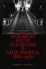 Omslag - The Oligarchy and the Old Regime in Latin America, 1880-1970
