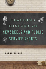 Omslag - Teaching History with Newsreels and Public Service Shorts