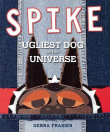 Spike: Ugliest Dog in the Universe av Debra Frasier (Innbundet)