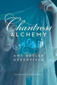 Chantress Alchemy av Amy Butler Greenfield (Heftet)