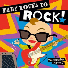 Baby Loves to Rock! av Wednesday Kirwan (Pappbok)