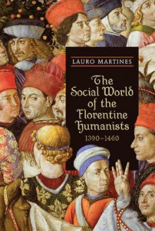 The Social World of the Florentine Humanists, 1390-1460 av Lauro Martines (Heftet)