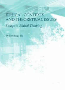 Ethical Contexts and Theoretical Issues av Santiago Sia (Innbundet)