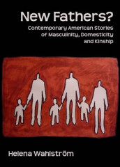 New Fathers? Contemporary American Stories of Masculinity, Domesticity and Kinship av Helena Wahlstrom (Innbundet)