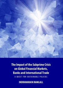 Impact of the Subprime Crisis on Global Financial Markets, Banks and International Trade: A Quest for Sustainable Policies av Indranarain Ramlall (Innbundet)