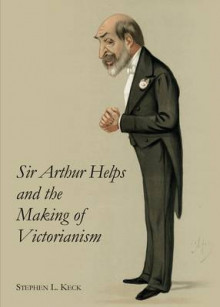 Sir Arthur Helps and the Making of Victorianism av Stephen L. Keck (Innbundet)