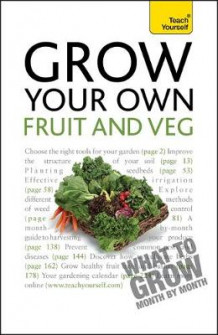 Grow Your Own Fruit and Veg: Teach Yourself 2010 av Michael Thurlow (Heftet)