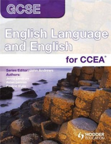 GCSE English Language and English for CCEA Student's Book av John Andrews, Pauline Wylie, Aidan Lennon, Jenny Lendrum og Jenny McConnell (Heftet)