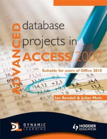 Advanced Database Projects in Access 2007 av Ian Rendell og Julian Mott (Heftet)