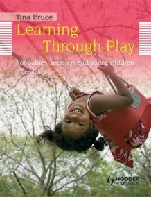 Learning Through Play, for Babies, Toddlers and Young Children av Tina Bruce (Heftet)