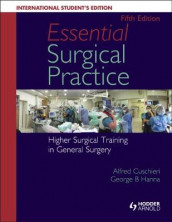 Essential Surgical Practice: Higher Surgical Training in General Surgery av Alfred Cuschieri og George Hanna (Heftet)