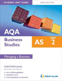 AQA AS Business Studies Student Unit Guide: Unit 2 Managing a Business av Isobel Rollitt-James (Heftet)
