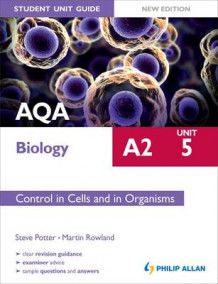 AQA A2 Biology Student Unit Guide New Edition: Unit 5 Control in Cells and in Organisms: Unit 5 av Martin Rowland og Steve Potter (Heftet)