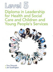 Level 5 Diploma in Leadership for Health and Social Care and Children and Young People's Services av Tina Tilmouth og Jan Quallington (Heftet)