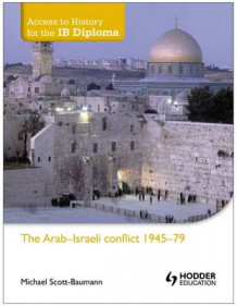 Access to History for the IB Diploma: The Arab-Israeli conflict 1945-79 av Michael Scott-Baumann (Heftet)