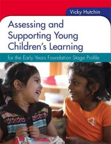 Assessing and Supporting Young Children's Learning: for the Early Years Foundation Stage Profile av Vicky Hutchin (Heftet)