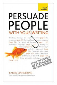 Persuade People with Your Writing: Teach Yourself Write Copy, Emails, Letters, Reports and Plans to Get the Results You Want av Karen Mannering (Heftet)