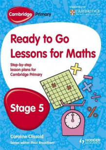 Cambridge Primary Ready to Go Lessons for Mathematics Stage 5 av Caroline Clissold og Paul Broadbent (Heftet)