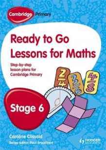 Cambridge Primary Ready to Go Lessons for Mathematics Stage 6 av Paul Broadbent og Caroline Clissold (Heftet)