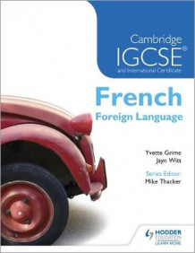 Cambridge IGSCE and International Certificate French Foreign Language av Yvette Grime og Jayn Witt (Heftet)