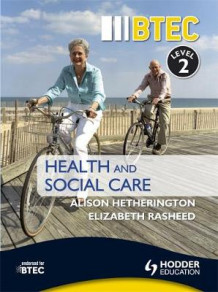 BTEC First Health and Social Care Level 2 av Alison Hetherington og Elizabeth Rasheed (Heftet)