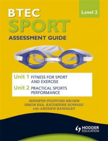 BTEC First Sport Level 2 Assessment Guide: Unit 1 Fitness for Sport & Unit 2 Exercise and Practical Sports Performance av Jennifer Stafford-Brown, Simon Rea, Katherine Howard og Andrew Bardsley (Heftet)