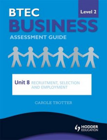 BTEC First Business Level 2 Assessment Guide: Recruitment, Selection and Employment Unit 8 av Carole Trotter (Heftet)
