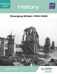 National 4 & 5 History: Changing Britain 1760-1900 av John A. Kerr (Heftet)