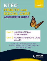 Omslag - BTEC First Health and Social Care Level 2 Assessment Guide: Unit 1 Human Lifespan Development & Unit 2 Health and Social Care Values