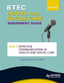 BTEC First Health and Social Care Level 2 Assessment Guide: Unit 3 Effective Communication in Health and Social Care av Alison Hetherington og Elizabeth Rasheed (Heftet)
