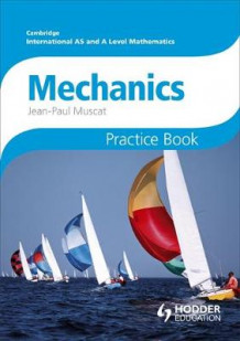 Cambridge International A/AS Mathematics, Mechanics 1 and 2 Practice Book av Jean-Paul Muscat (Heftet)