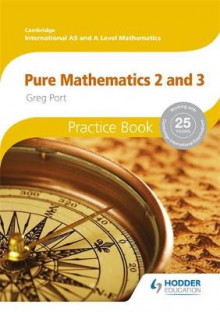 Cambridge International A/AS Mathematics, Pure Mathematics 2 and 3 Practice Book: Cambridge International A/AS Mathematics, Pure Mathematics 2 and 3 Practice Book Pure mathematics 2 and 3 av Greg Port (Heftet)
