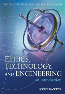 Ethics, Technology and Engineering av Ibo van de Poel og Lamber Royakkers (Heftet)