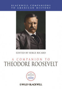A Companion to Theodore Roosevelt (Innbundet)
