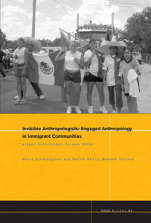 Engaged Anthropology in Immigrant Communities Invisible Anthropologists av Alayne Unterberger (Heftet)