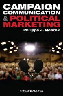 Campaign Communication and Political Marketing av Philippe J. Maarek (Innbundet)