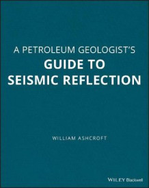 A Geologist's Guide to Seismic Reflection av William Ashcroft (Heftet)