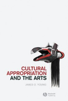 Cultural Appropriation and the Arts av James O. Young (Heftet)