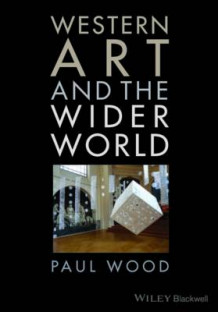 Western Art and the Wider World av Paul J. Wood (Heftet)