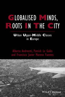 Globalised Minds, Roots in the City av Alberta Andreotti, Patrick Le Gales og Francisco Javier Moreno-Fuentes (Heftet)