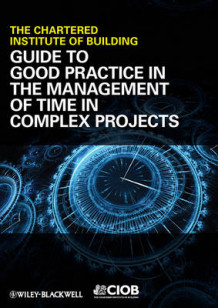 Guide to Good Practice in the Management of Time in Complex Projects av Chartered Institute of Building (Heftet)