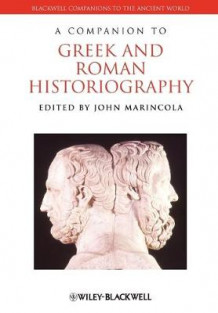 A Companion to Greek and Roman Historiography (Heftet)