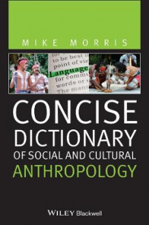 Concise Dictionary of Social and Cultural Anthropology av Mike Morris (Heftet)