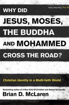 Why Did Jesus, Moses, the Buddha and Mohammed Cross the Road? av Brian D. McLaren (Heftet)