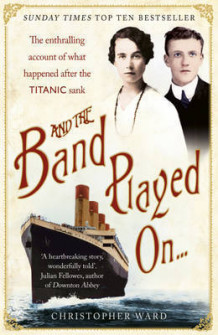 And the Band Played On: The enthralling account of what happened after the Titanic sank av Christopher Ward (Heftet)