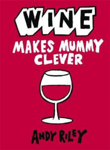 Wine makes mummy clever av Andy Riley (Innbundet)