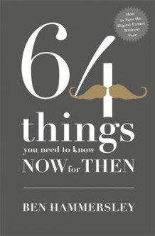 64 Things You Need to Know Now for Then: How to Face the Digital Future without Fear av Ben Hammersley (Innbundet)