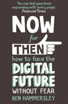 Now for Then: How to Face the Digital Future without Fear av Ben Hammersley (Heftet)