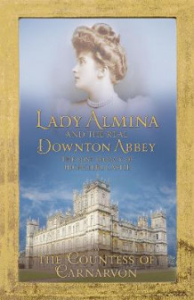 Lady Almina and the Real Downton Abbey av The Countess of Carnarvon (Innbundet)