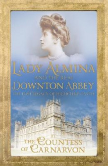 Lady Almina and the Real Downton Abbey av Countess of Carnarvon (Heftet)